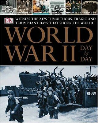 World War II Day by Day: Witness the Tumultuous, Tragic, and Triumph... Hardback