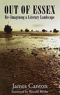 Out of Essex: Re-Imagining a Literary Landscape by James Canton Book The Cheap