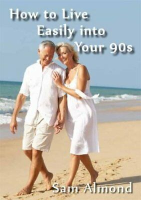 How to Live Easily Into Your 90s by Sam Almond Book The Cheap Fast Free Post