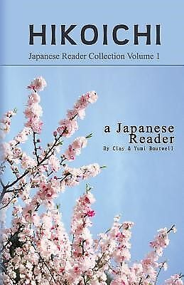 Japanese Reader Collection Volume 1: Hikoichi by Boutwell, Clay -Paperback
