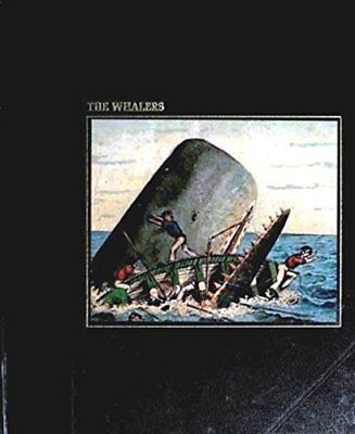 THE WHALERS (SEAFARERS S.) by A.B.C Whipple and the editors of Time Life Books