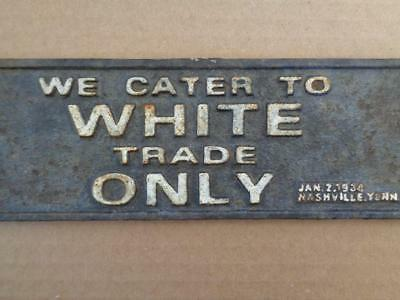 Cast Iron Segregation Sign Cater To White Trade Only Nashville Tenn 1938