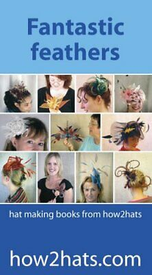 Fantastic Feathers: How to Make Exotic Feather Headpieces Wallchart Book The