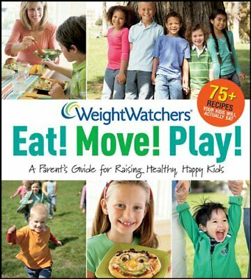 Weight Watchers Eat! Move! Play!: A Parent's Gui... by Weight Watchers Paperback