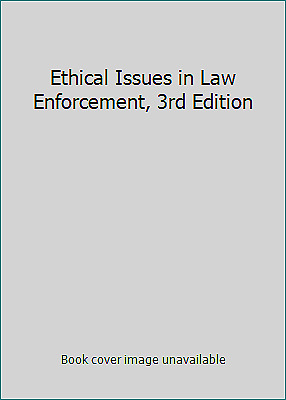 Ethical Issues in Law Enforcement, 3rd Edition