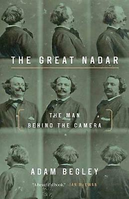 Great Nadar: The Man Behind the Camera by Adam Begley Paperback Book Free Shippi