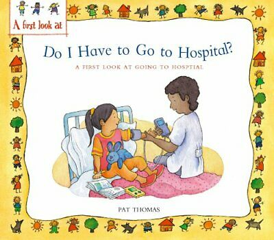 A First Look At: Going to Hospital: Do I Have to Go t... by Thomas, Pat Hardback