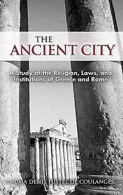 The Ancient City : A Study of the Religion, Laws, and Institutions of Greece...