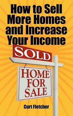 How to Sell More Homes and Increase Your Income by Curt Fletcher (English) Paper