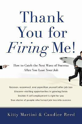 Thank You for Firing Me! : How to Catch the Next Wave of Success after You...