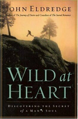 Wild at Heart: Discovering the Secret of a Man's ... by Eldredge, John Paperback