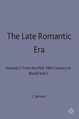Late Romantic Era: From the Mid-19th Century to ... by Samson, F. B. Ed Hardback