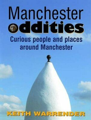Manchester Oddities: Curious People and Places Around Man... by Warrender, Keith