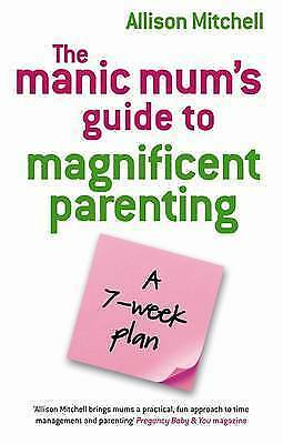 """""""VERY GOOD"""" The Manic Mum's Guide To Magnificent Parenting: A 7 Week Plan, Mitch"""