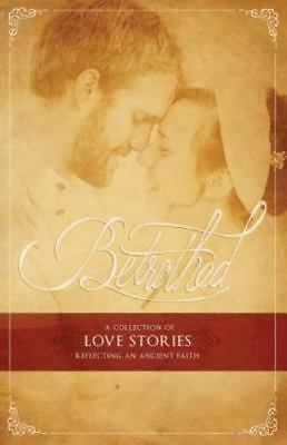 Betrothed : A Collection of Love Stories Reflecting an Ancient Faith