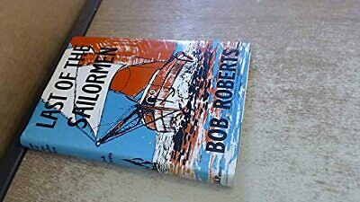 Last of the Sailormen by Roberts, Bob Hardback Book The Cheap Fast Free Post