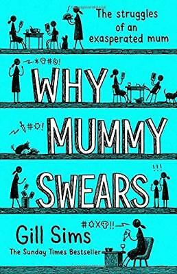 Why Mummy Swears: The Sunday Times Number One Bes by Gill Sims New Hardback Book