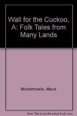 Wall for the Cuckoo, A: Folk Tales from Many Lands by Micklethwaite, Mavis Book