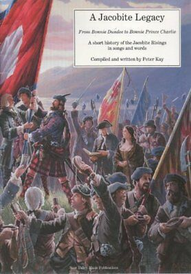 A Jacobite Legacy: From Bonnie Dundee to Bonnie Prince Charlie: ... by Peter Kay