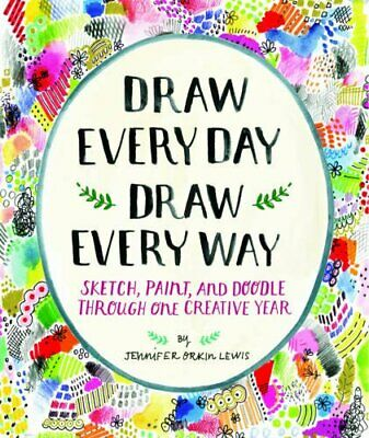 Draw Every Day, Draw Every Way (Guided Sketchbook): Sketch... by Lewis, Jennifer