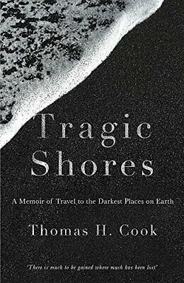 Tragic Shores: A Memoir of Dark Travel by Cook, Thomas Book The Cheap Fast Free
