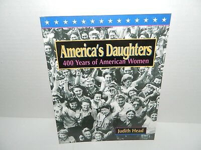 AMERICA'S DAUGHTERS 400 Years of American Women Paperback Book Judith Head NEW