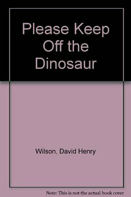Please Keep Off The Dinosaur by Wilson, David Henry Hardback Book The Cheap Fast