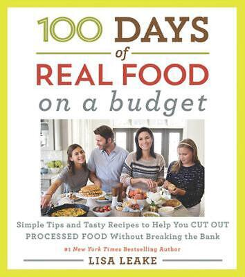 100 Days of Real Food: on a Budget: Simple Tips and Tasty Recipes to Help You Cu