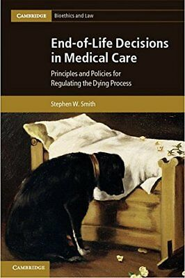 End-of-Life Decisions in Medical Care: Principles and Po... by Smith, Stephen W.