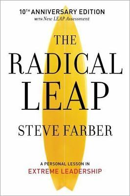 The Radical Leap : A Personal Lesson in Extreme Leadership by Steve Farber