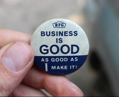 Vintage B F GOODRICH Tires Business is Good Advertising Button Pin No Back Sign