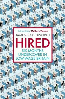 Hired: Six Months Undercover in Low-Wage Britain by Bloodworth, James Book The