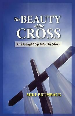 The Beauty of the Cross by Mike Brumback