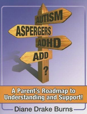 Autism? Aspergers? ADHD? ADD?: A Parent's Roadmap to... by Diane Burns Paperback