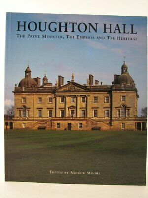 Houghton Hall: The Prime Minister, the Empress and the ... by Moore, Andrew, Ed.