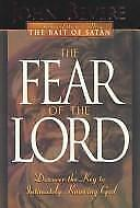 The Fear of the Lord : Discover the Key to Intimately Knowing God by John Bevere