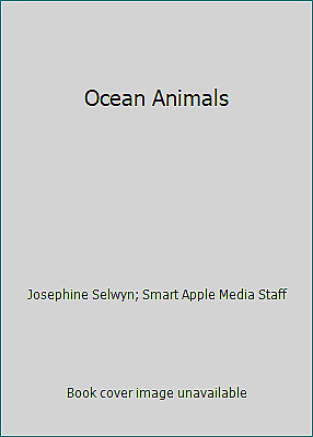 Ocean Animals by Josephine Selwyn; Smart Apple Media Staff