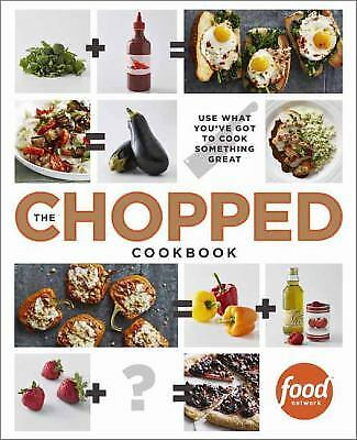 The Chopped Cookbook : Use What You've Got to Cook Something Great  (ExLib)