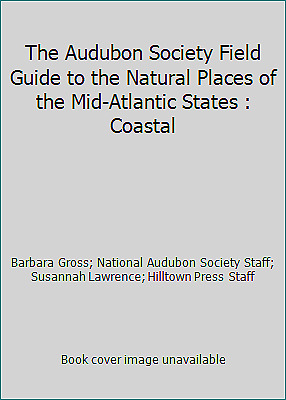 The Audubon Society Field Guide to the Natural Places of the Mid-Atlantic...
