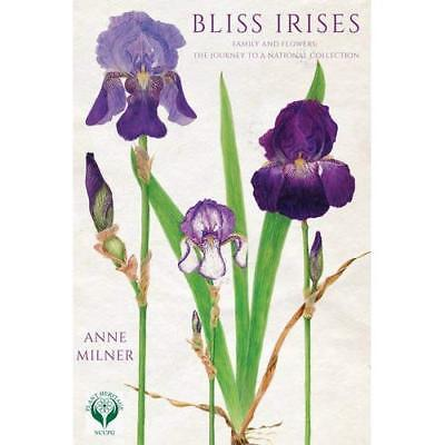 Bliss Irises: Family and Flowers; the Journey to a National Collection Anne Miln