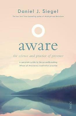 Aware: The Science and Practice of Presence A Complete Guide to the Groundbreaki