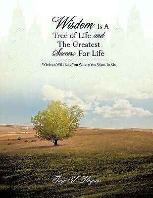Wisdom Is a Tree of Life and the Greatest Success for Life by Haynes, Faye V.