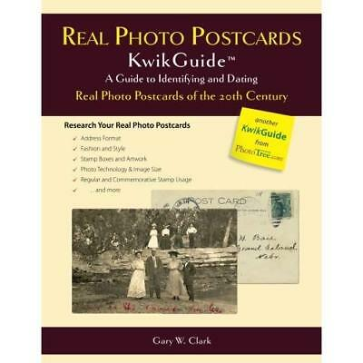Real Photo Postcards KwikGuide: A Guide to Identifying and Dating Real Photo Pos
