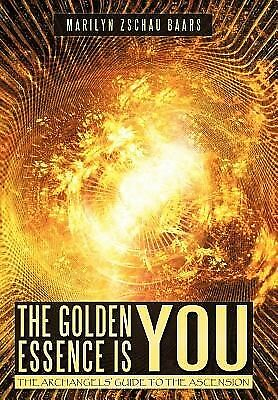 The Golden Essence Is You Archangels' Guide Ascension by Zschau-Baars Marilyn