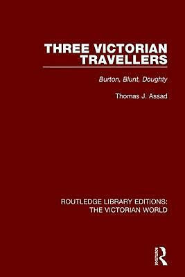 Three Victorian Travellers: Burton, Blunt, Doughty by Thomas J. Assad Paperback