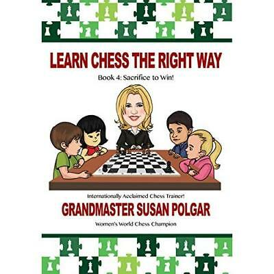 Learn Chess the Right Way: Sacrifice to Win!: Vol 4 Polgar, Susan/ Truong, Paul