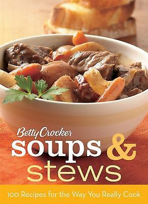 Betty Crocker Soups and Stews : 100 Recipes for the Way You Really Cook  (ExLib)