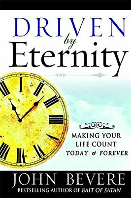 Driven by Eternity: Making Your Life Count Today an... by Bevere, John Paperback