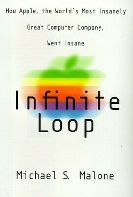 Infinite Loop: How the World's Most Insanely G... by Malone, Michael S. Hardback