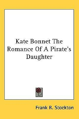 Kate Bonnet the Romance of a Pirate's Daughter by Stockton, Frank R. -Paperback